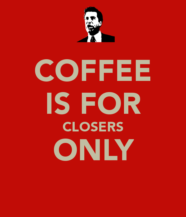 coffee-is-for-closers-only.jpg